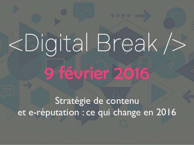 9 février 2016 Stratégie de contenu et e-réputation : ce qui change en 2016