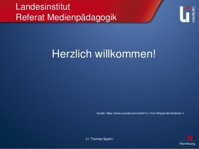 LI: Thomas Spahn Landesinstitut Referat Medienpädagogik Quelle: https://www.youtube.com/watch?v=1Cns-Wqvqzw&noredirect=1 H...