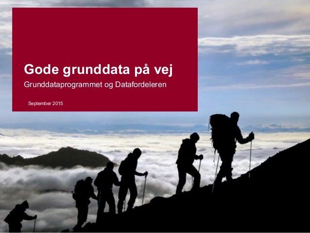 September 2015 Gode grunddata på vej Grunddataprogrammet og Datafordeleren