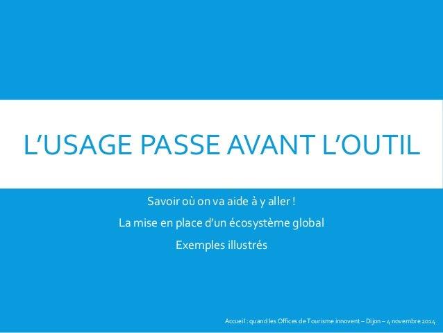 L'USAGE PASSE AVANT L'OUTIL Savoir où on va aide à y aller ! La mise en place d'un écosystème global Exemples illustrés Ac...