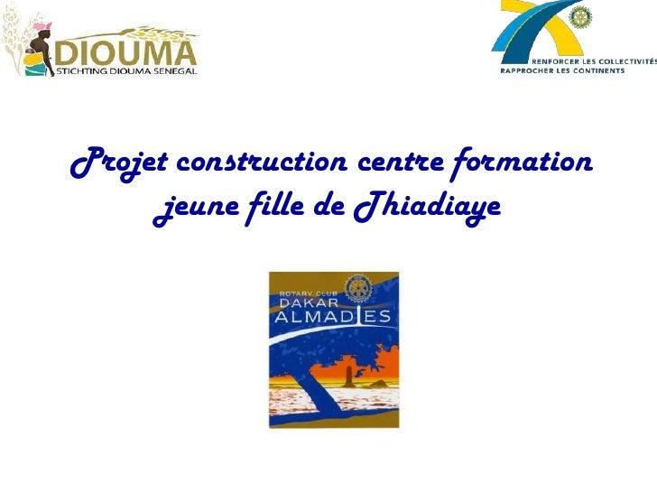 Projet construction centre formation       jeune fille de Thiadiaye