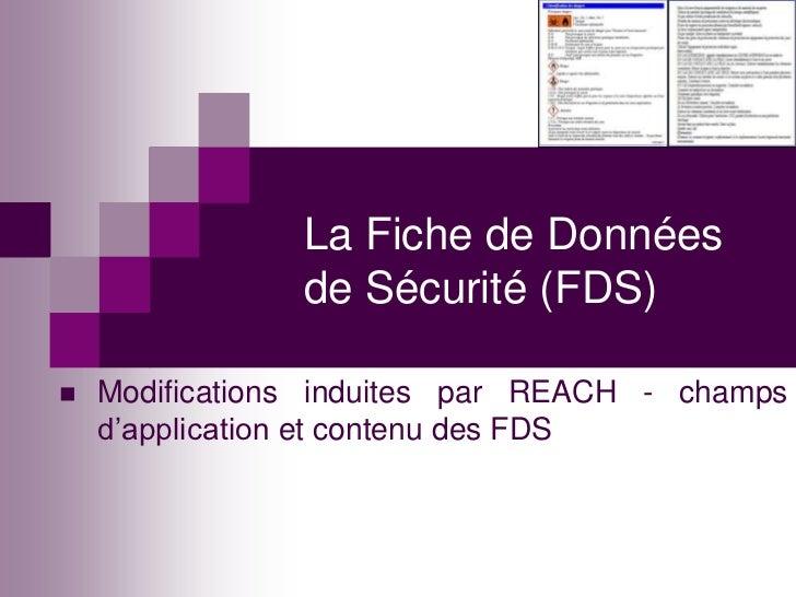 La Fiche de Données                de Sécurité (FDS)   Modifications induites par REACH - champs    d'application et cont...