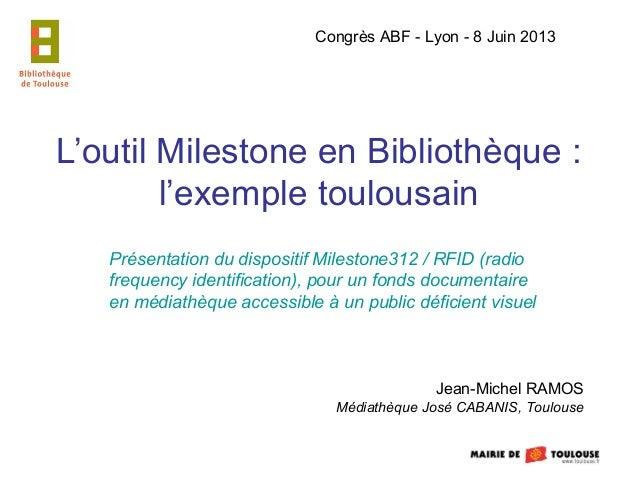 L'outil Milestone en Bibliothèque :l'exemple toulousainPrésentation du dispositif Milestone312 / RFID (radiofrequency iden...
