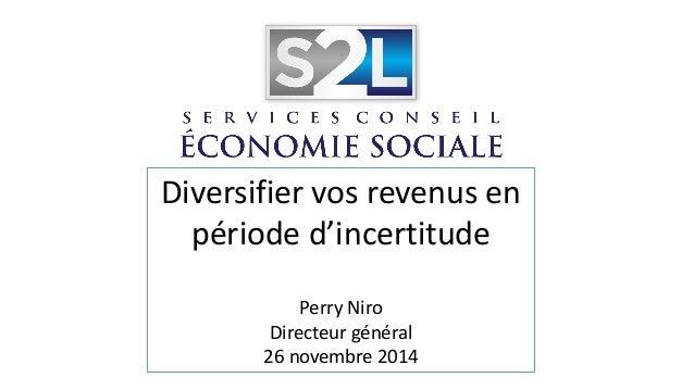 Diversifier vos revenus en période d'incertitude Perry Niro Directeur général 26 novembre 2014