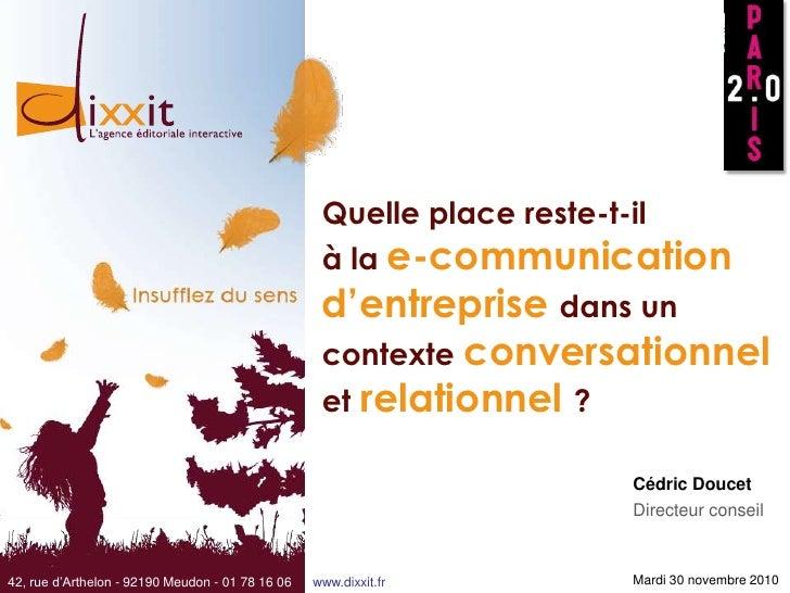 Quelle place reste-t-ilà la e-communication d'entreprise dans un contexteconversationneletrelationnel?<br />Cédric Doucet<...