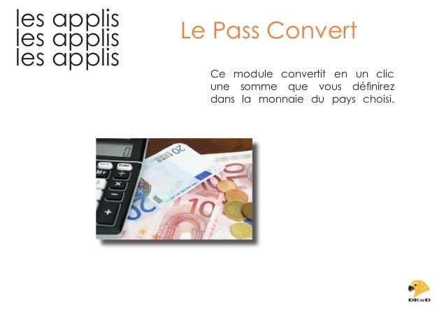 les applis les applis les applis  Le Pass Convert Ce module convertit en un clic une somme que vous définirez dans la monn...