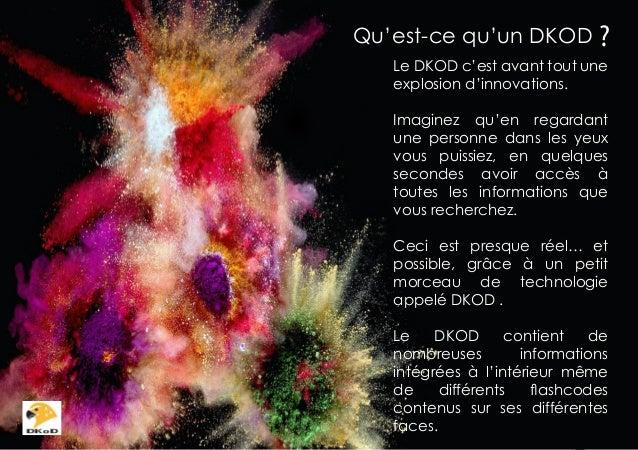 Qu'est-ce qu'un DKOD ? Le DKOD c'est avant tout une explosion d'innovations. Imaginez qu'en regardant une personne dans le...