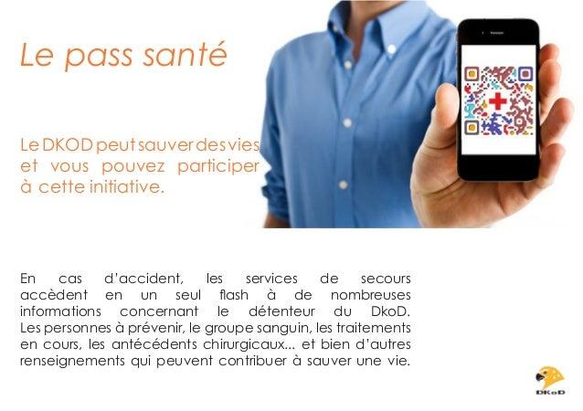 Le pass santé Le DKOD peut sauver des vies et vous pouvez participer à cette initiative.  En cas d'accident, les services ...
