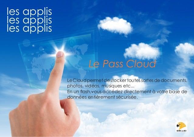 les applis les applis les applis Le Pass Cloud Le Cloud permet de stocker toutes sortes de documents, photos, vidéos, musi...
