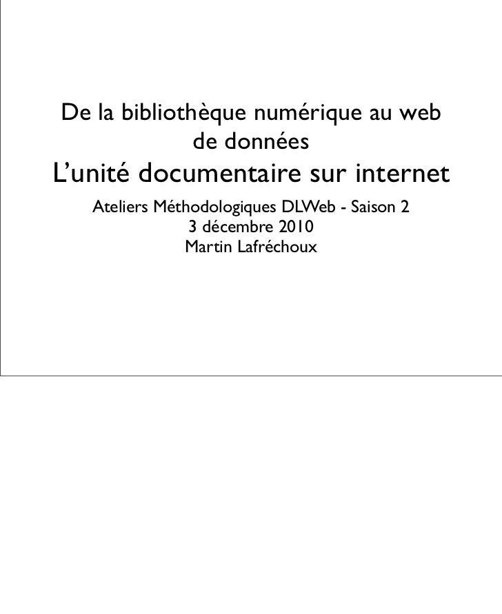 De la bibliothèque numérique au web              de donnéesL'unité documentaire sur internet   Ateliers Méthodologiques DL...