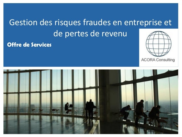 Gestion des risques fraudes en entreprise et de pertes de revenu Offre de Services