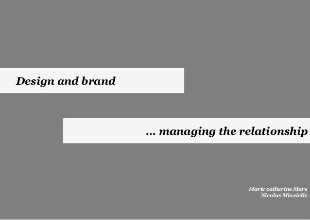 Design and brand… managing the relationshipMarie catherine MarsNicolas Minvielle