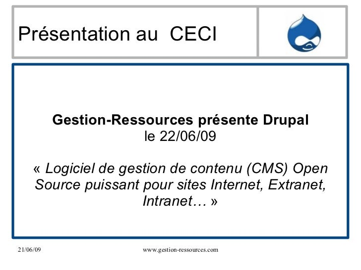 Présentation au  CECI Gestion-Ressources présente Drupal le 22/06/09 « Logiciel de gestion de contenu (CMS) Open Source p...