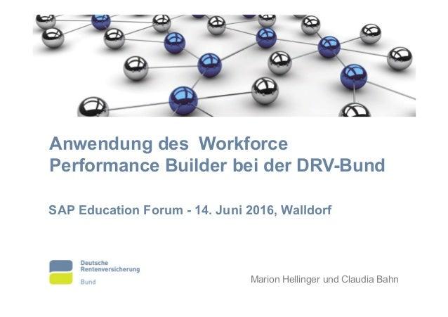 Anwendung des Workforce Performance Builder bei der DRV-Bund SAP Education Forum - 14. Juni 2016, Walldorf Marion Hellinge...