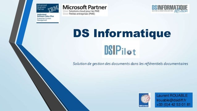 DS Informatique  Solution de gestion des documents dans les référentiels documentaires  Laurent ROUABLE  lrouable@dsidiff....