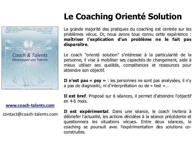Le Coaching Orienté Solution La grande majorité des pratiques du coaching est centrée sur les problèmes vécus. Or, nous av...