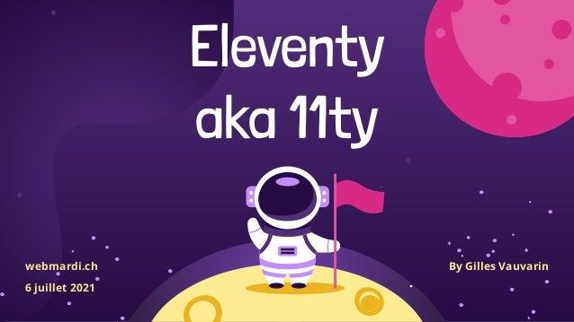 Eleventy aka 11ty webmardi.ch 6 juillet 2021 By Gilles Vauvarin