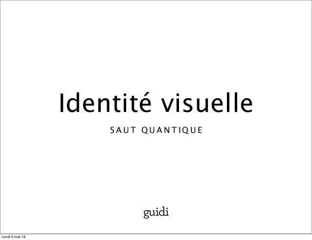 Identité visuelle S A U T Q U A N T I Q U E lundi 5 mai 14