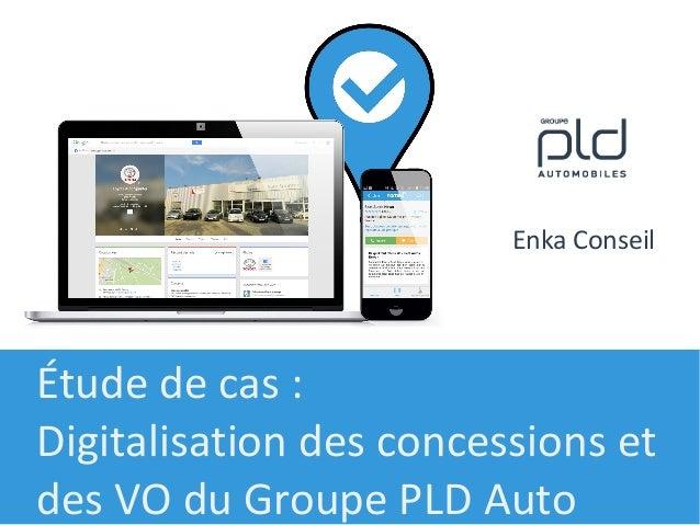 Étude de cas: Digitalisation des concessions et des VO du Groupe PLD Auto Enka Conseil