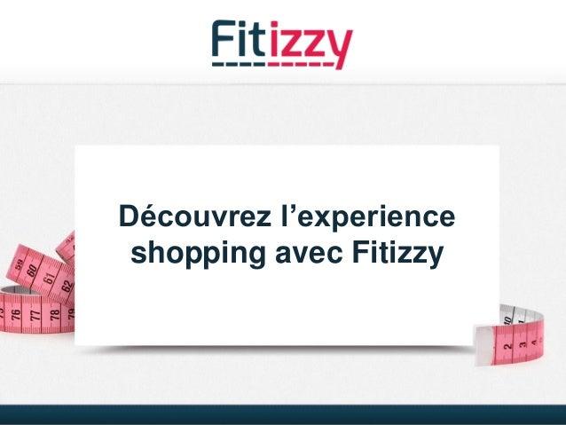 1 Découvrez l'experience shopping avec Fitizzy