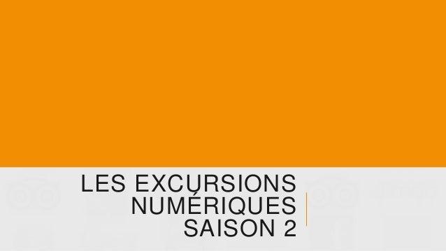 LES EXCURSIONS NUMÉRIQUES SAISON 2