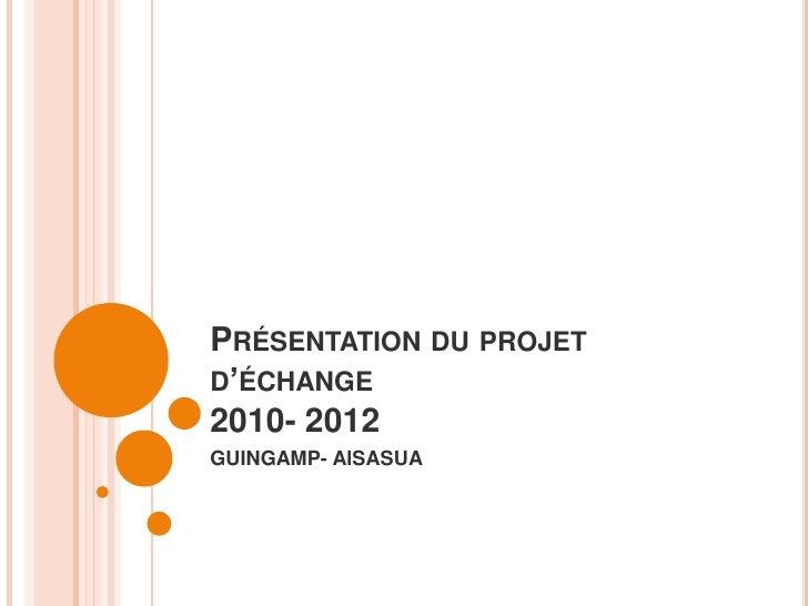Présentation du projet d'échange2010- 2012<br />GUINGAMP- AlSASUA<br />