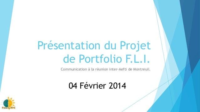 Présentation du Projet de Portfolio F.L.I. Communication à la réunion inter-Aefti de Montreuil. 04 Février 2014