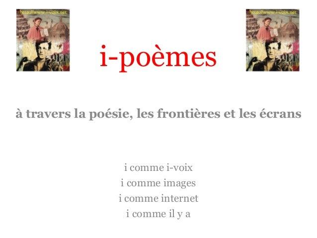 i-poèmes à travers la poésie, les frontières et les écrans  i comme i-voix i comme images i comme internet i comme il y a