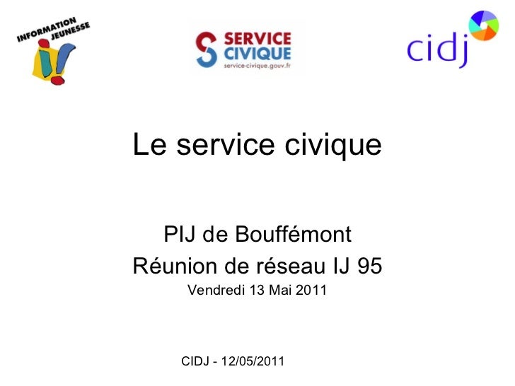 Le service civique PIJ de Bouffémont Réunion de réseau IJ 95 Vendredi 13 Mai 2011
