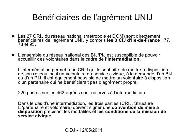 Bénéficiaires de l'agrément UNIJ <ul><li>► Les 27 CRIJ du réseau national (métropole et DOM) sont directement bénéficiaire...
