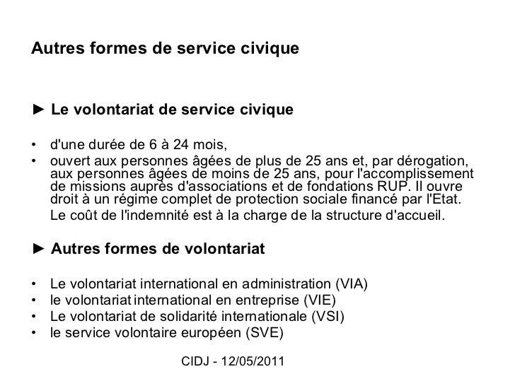 Autres formes de service civique <ul><li>►   Le volontariat de service civique </li></ul><ul><li>d'une durée de 6 à 24 moi...