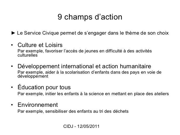 9 champs d'action <ul><li>►  Le Service Civique permet de s'engager dans le thème de son choix </li></ul><ul><li>Culture e...