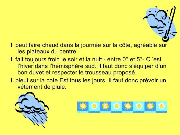Questions diverses :• Décalage horaire:  une heure en moins qu'en France.• Durée du voyage aérien:  environ 12 heures.• La...