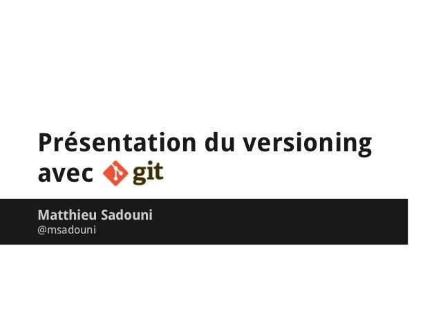 Présentation du versioningavecMatthieu Sadouni@msadouni