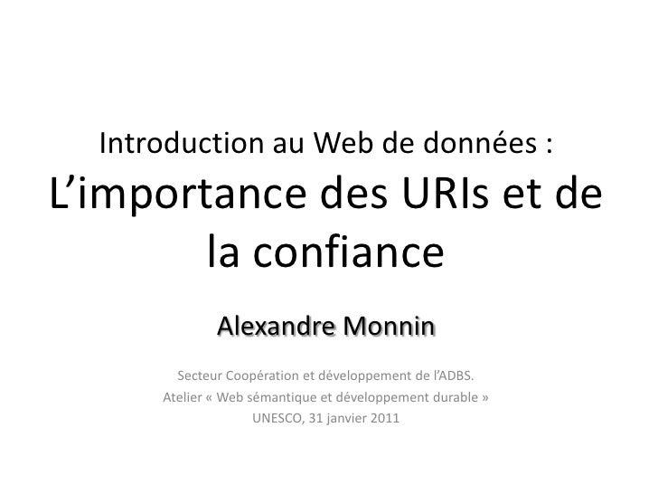 Introduction au Web de données : L'importance des URIs et de la confiance <br />Alexandre Monnin<br />Secteur Coopération ...
