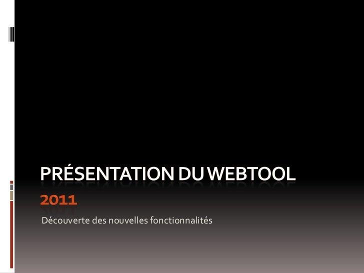 Présentation Du Webtool2011<br />Découverte des nouvelles fonctionnalités<br />