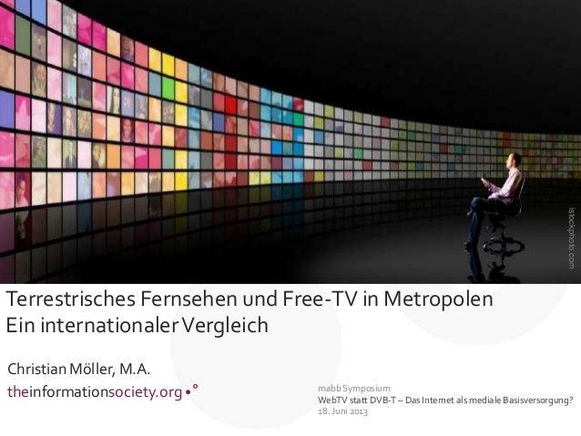 Christian Möller, M.A.theinformationsociety.org •°Terrestrisches Fernsehen und Free-TV in MetropolenEin internationalerVer...