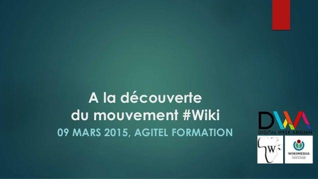 A la découverte du mouvement #Wiki 09 MARS 2015, AGITEL FORMATION