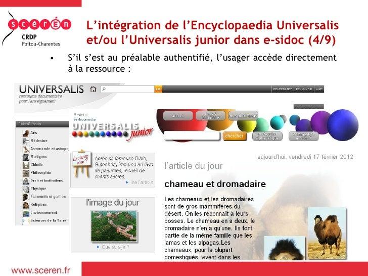 L'intégration de l'Encyclopaedia Universalis        et/ou l'Universalis junior dans e-sidoc (4/9)•   S'il s'est au préalab...