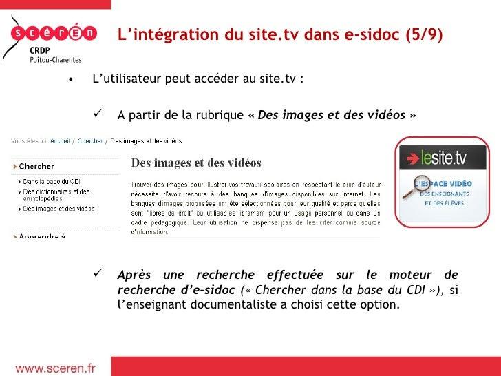 L'intégration du site.tv dans e-sidoc (5/9)•   L'utilisateur peut accéder au site.tv :       A partir de la rubrique «De...