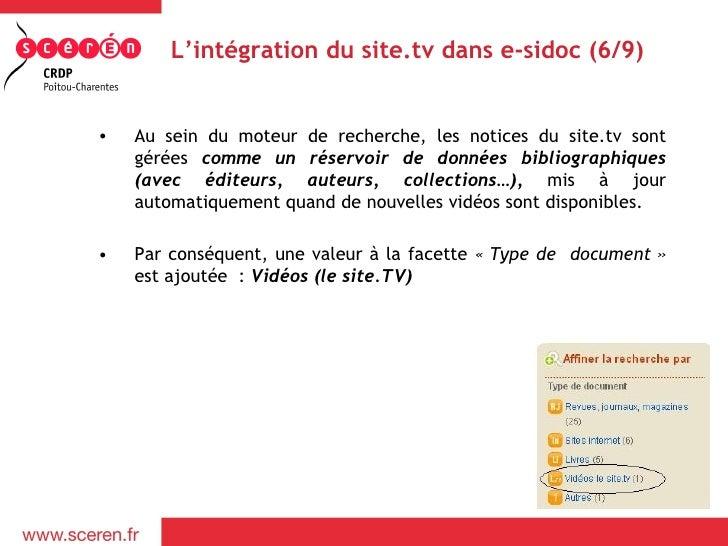 L'intégration du site.tv dans e-sidoc (6/9)•   Au sein du moteur de recherche, les notices du site.tv sont    gérées comme...