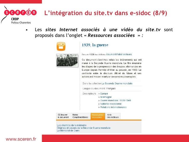 L'intégration du site.tv dans e-sidoc (8/9)•   Les sites Internet associés à une vidéo du site.tv sont    proposés dans l'...