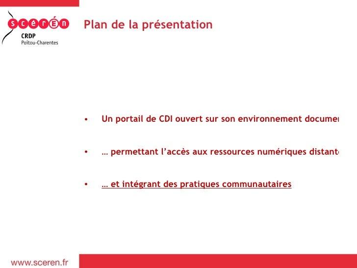 Plan de la présentation•   Un portail de CDI ouvert sur son environnement documentair•   … permettant l'accès aux ressourc...