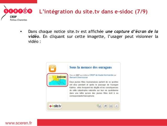 L'intégration du site.tv dans e-sidoc (7/9)•   Dans chaque notice site.tv est affichée une capture d'écran de la    vidéo....