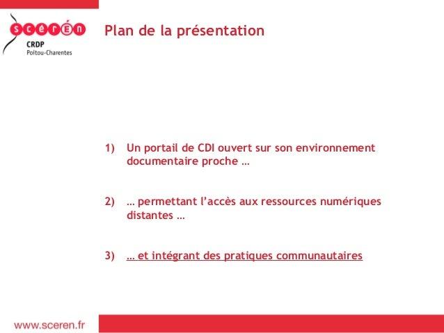 Plan de la présentation1)   Un portail de CDI ouvert sur son environnement     documentaire proche …2)   … permettant l'ac...