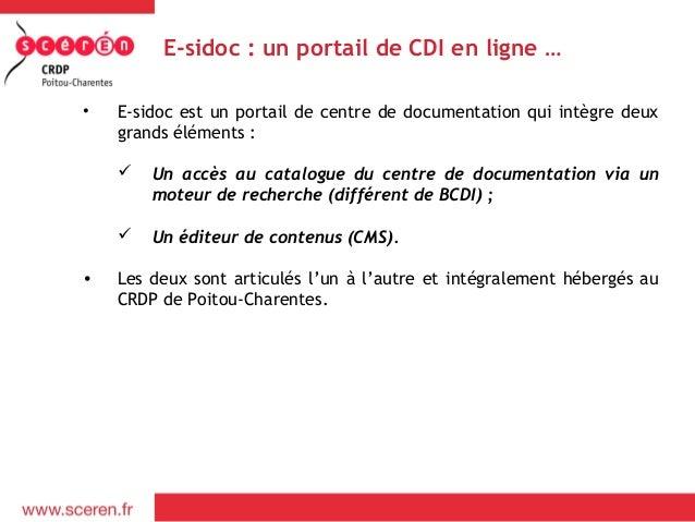 E-sidoc : un portail de CDI en ligne …•   E-sidoc est un portail de centre de documentation qui intègre deux    grands élé...