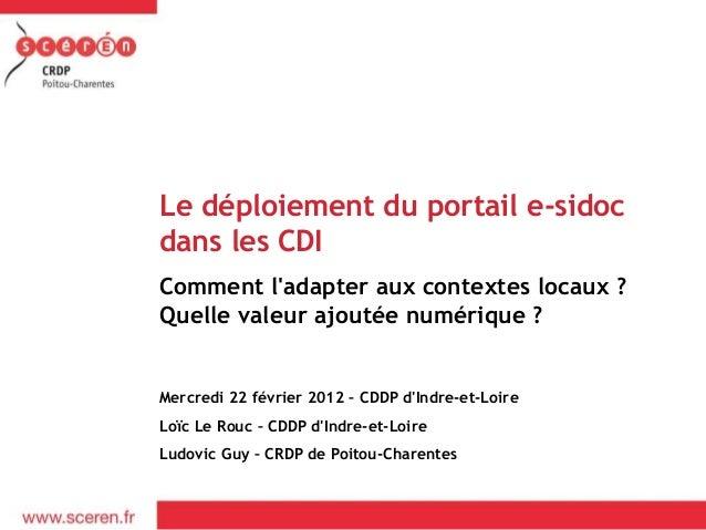 Le déploiement du portail e-sidoc  dans les CDI  Comment l'adapter aux contextes locaux ?  Quelle valeur ajoutée numérique...