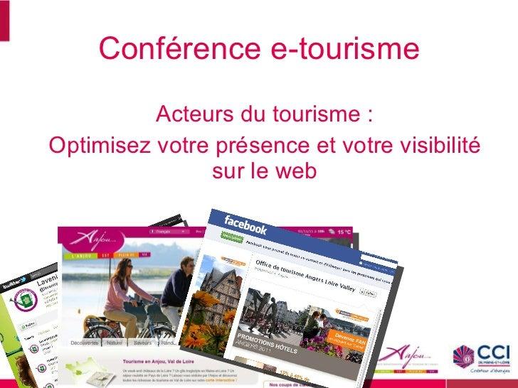 Conférence e-tourisme <ul><li>Acteurs du tourisme : </li></ul><ul><li>Optimisez votre présence et votre visibilité sur le ...