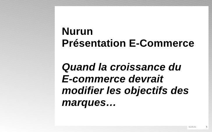 Nurun  Présentation E-Commerce Quand la croissance du  E-commerce devrait modifier les objectifs des marques…