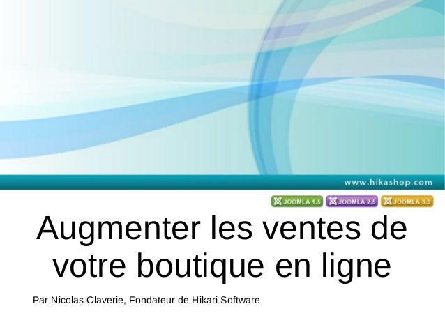 Augmenter les ventes de votre boutique en ligne Par Nicolas Claverie, Fondateur de Hikari Software